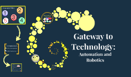 Copy of Gateway to Technology: Automation and Robotics