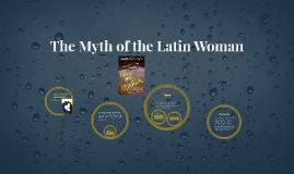 "the myth of the latin woman And judith cofer ortiz defied the stereotype she examined in ""the myth of the  latin woman"" both positive and negative stereotypes persist,."