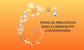 TIPOS DE PREGUNTAS PARA ELABORAR UN CUESTIONARIO