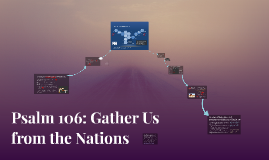 Psalm 106 - Gather Us from the Nations
