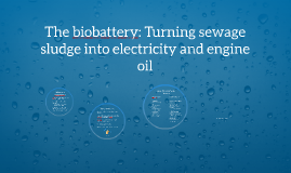 The Biobattery: Turning sewage sludge into electricity and e