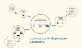 La construccion del proyecto transmedia