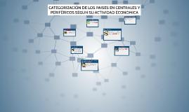 Copy of CATEGORIZACION DE LOS PAISES EN CENTRALES Y PERIFERICOS SEGU