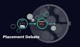 Placement Debates.