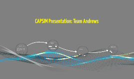 Copy of CAPSIM Presentation: Team Andrews