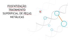 FOSFATIZAÇÃO : TRATAMENTO SUPERFICIAL DE PEÇAS METÁLICAS