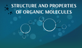 STRUCTURE AND PROPERTIES OF ORGANIC MOLECULES
