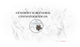 GÉNEROS Y SUBGÉNEROS CINEMATOGRÁFICOS
