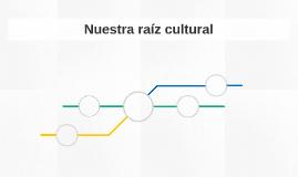 Nuestra raíz cultural