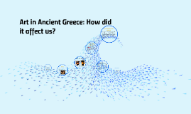 Art in Ancient Greece: How did it affect us?