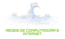 REDES DE COMPUTADORA E INTERNET