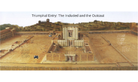 Triumphal Entry: The Included and the Outcast