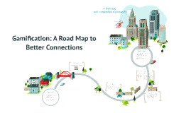 Gamification: A Road Map to Better Connections