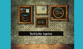 The Dirty War- Argentina