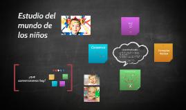 Copy of estudio del mundo de los niños