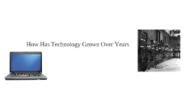 How has technology grown