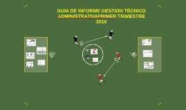 GUIA DE INFORME GESTION TECNICO ADMINISTRATIVAPRIMER TRIME