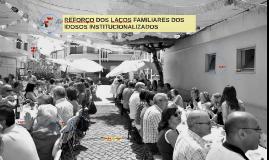 REFORÇO DOS LAÇOS FAMILIARES DOS IDOSOS INSTICIONALIZADOS