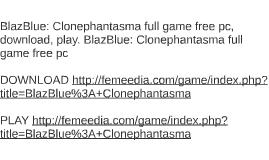 BlazBlue: Clonephantasma full game free pc, download, play.