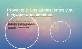 Proyecto 2. Los adolescentes y su bienestar socioafectivo