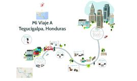 Mi Viaje a Tegucigalpa