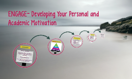 ENGAGE- Developing Your Personal and Academic Motivation