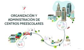 Copy of ORGANIZACIÓN Y ADMINISTRACIÓN DE CENTROS PREESCOLARES