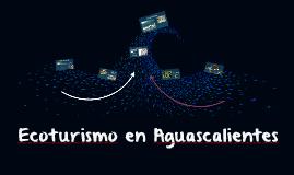Copy of Ecoturismo en Aguascalientes
