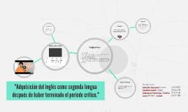 """Copy of """"Adquisición del inglés como segunda lengua después de haber"""