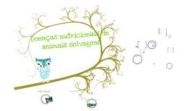 Copy of Doenças nutricionais de animais silvestres.
