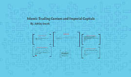 Islamic Trading Centers and Imperial Capitals by Ashley Smith on Prezi