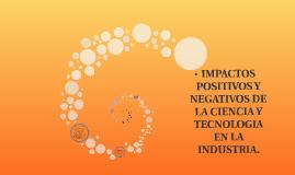 IMPACTOS POSITIVOS Y NEGATIVOS DE LA CIENCIA Y TECNOLOGIA EN