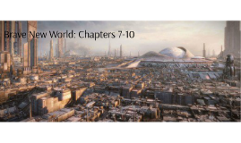 Brave New World: Chapters 7-10