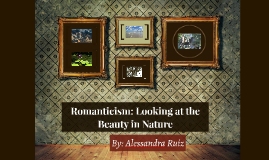 Romanticism: Looking at the Beauty in Nature