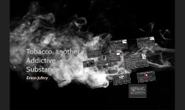 Tobacco, another Addictive Substance