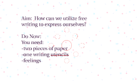 Aim:  How can we utilize free writing to express ourselves?