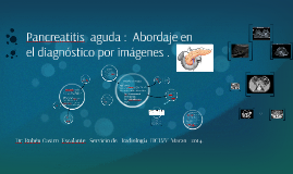 Pancreatitis  aguda :  Abordaje en el diagnóstico por imágen