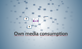 Our own media consumption