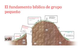 El fundamento biblico de grupo pequeño