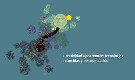 Creatividad open source: tecnologías retorcidas y no coopera