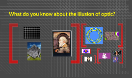 What do you know about the illusion of optic?