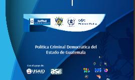 Politica Criminal Democrática del Estado de Guatemala