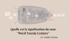 """Quelle est la signification du nom """"Royal Twenty Centers"""""""