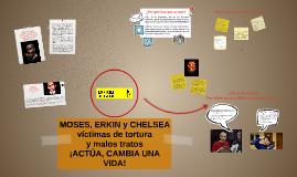 MOSES, ERKIN y CHELSEA víctimas de tortura y malos tratos