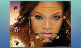Copy of The daily routines of Rihanna