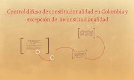 Copy of Control difuso de constitucionalidad en Colombia y excepción
