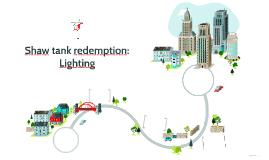 Shaw tank redemption: Lighting