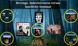Revenge, Indecisiveness, Inactivity Seminar