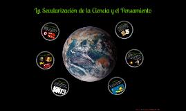 Copy of La secularización de la ciencia y el pensamiento