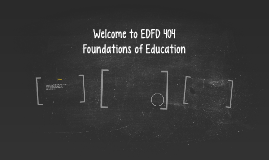 Welcome to EDFD 404 Foundations of Education